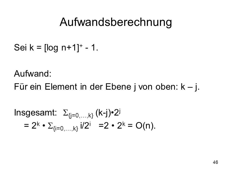 Aufwandsberechnung Sei k = [log n+1]+ - 1. Aufwand: